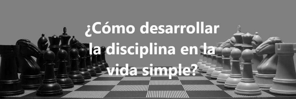 ¿Cómo desarrollar la disciplina en la vida simple?
