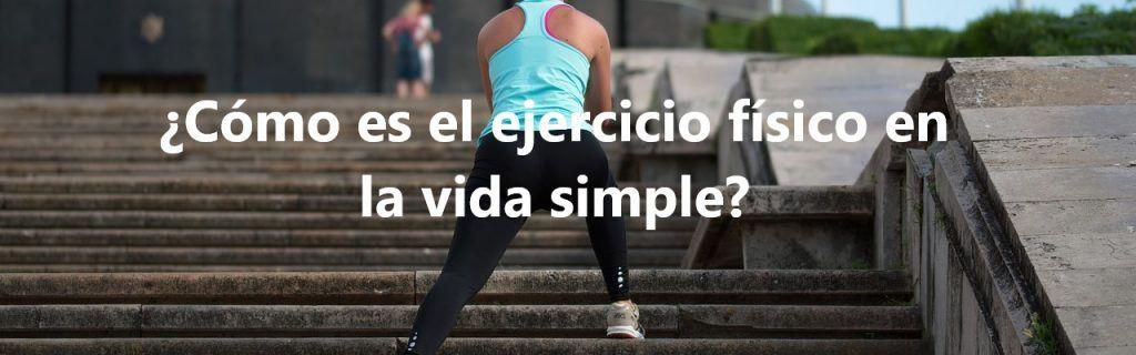 ¿Cómo es el ejercicio físico en tu vida simple?