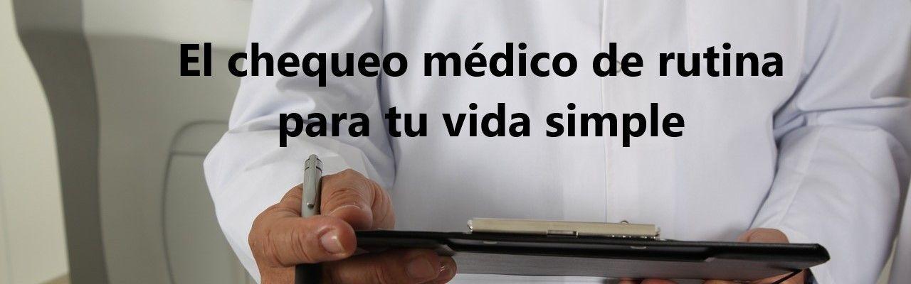 El chequeo médico de rutina para tu vida simple